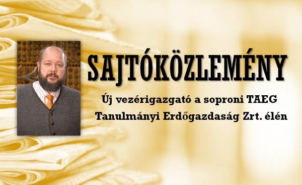 Sajtóközlemény: Új vezérigazgató a soproni TAEG Tanulmányi Erdőgazdaság Zrt. élén